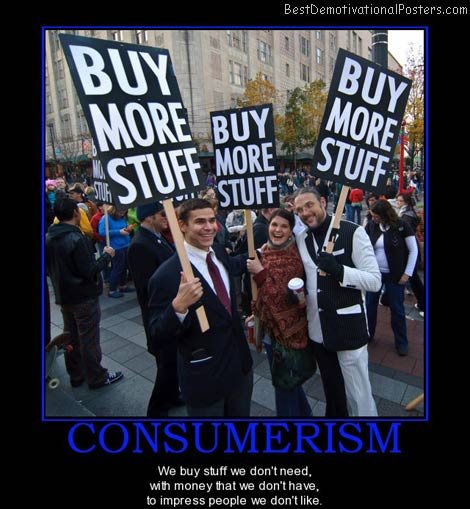 consumerisim-dont-need-money-like-best-demotivational-posters.jpg